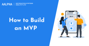 How to Build an MVP in 2021 :- Guide for Startups