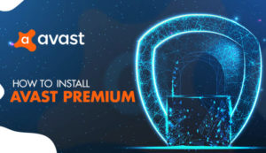 How to Install Avast Premium on Windows 10 PC?