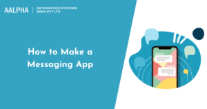 How to Make a Messaging App in 2021 : Aalpha.net