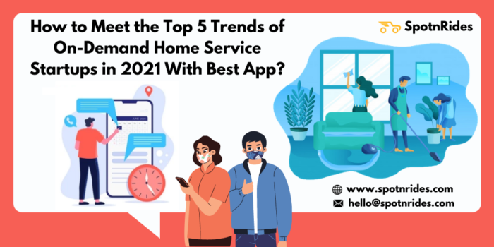 How to Meet the Top 5 Trends of On-Demand Home Service Startups in 2021 With Best App?