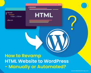 How to Revamp HTML Website to WordPress – Manually or Automated?