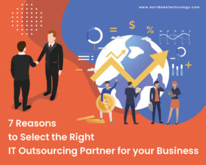 7 Reasons to Select the Right IT Outsourcing Partner for your Business