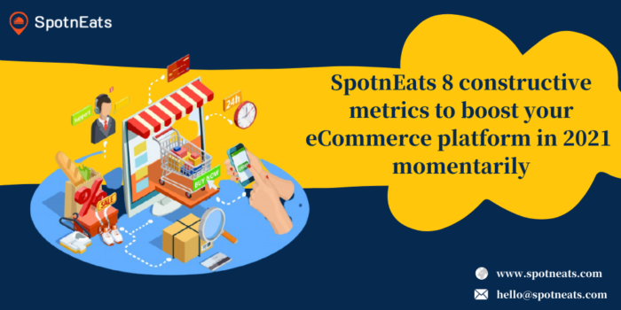 SpotnEats 8 Constructive Metrics to Boost Your eCommerce Platform in 2021 Momentarily