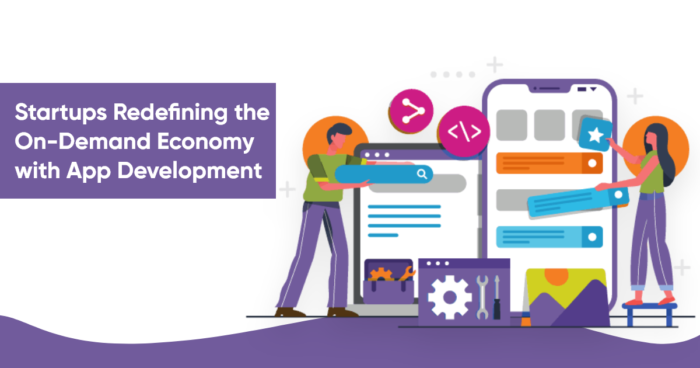 Startups Redefining the On-Demand Economy with App Development  Mobile apps are becoming a catal ...