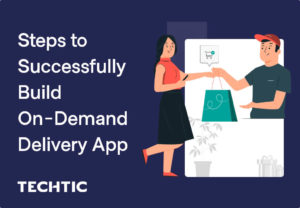 Steps to Successfully Build On-Demand Delivery App