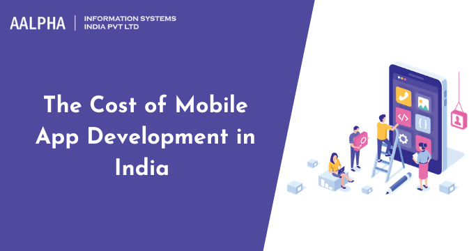 The Cost of Mobile App Development in India 2021 : Aalpha