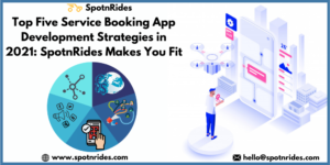 Top Five Service Booking App Development Strategies in 2021: SpotnRides Makes You Fit