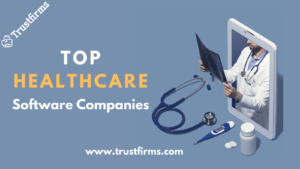 Top 10 Healthcare & Medical Software Development Companies in USA
