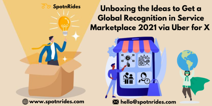 Unboxing the Ideas to Get a Global Recognition in Service Marketplace 2021 via Uber for X