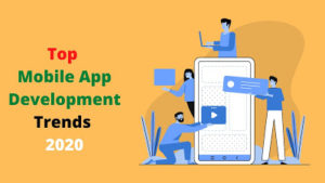 What are the top mobile app development trends in 2020-21?