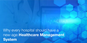 Reasons to incorporate a smart Health Management System into your Healthcare Facility!