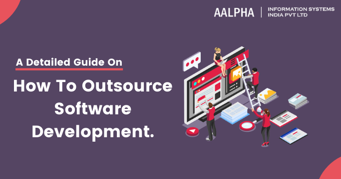 A Detailed Guide on How to Outsource Software Development.