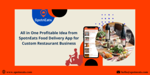 All in One Profitable Idea from SpotnEats Food Delivery App for Custom Restaurant Business