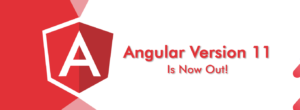 Angular Rolled Out The New Version- Angular 11: Know The Latest Additions And Breaking Changes & ...