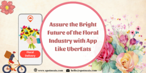 Assure the Bright Future of the Floral Industry with App like UberEats