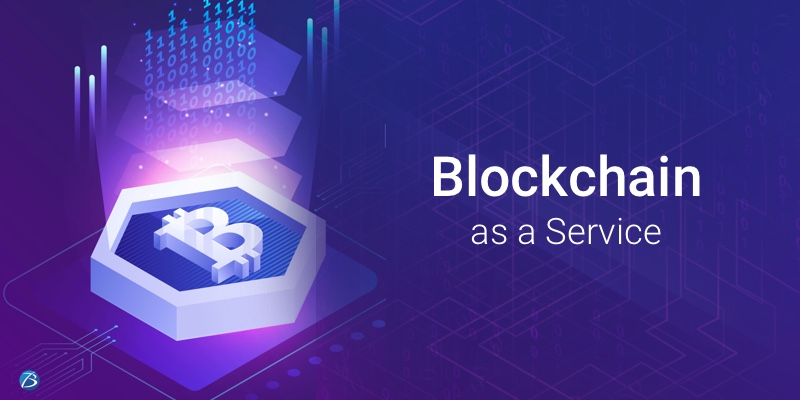 Emergence of Blockchain-as-a-Service and its Potential Benefits!