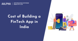 Cost of Building a FinTech App in India : Aalpha.net