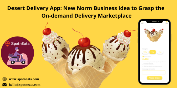 Dessert Delivery App: New Norm Business Idea to Grasp the On-demand Delivery Marketplace
