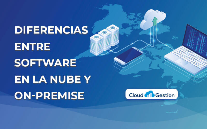 Diferencias entre software en la nube (cloud) y on-premise