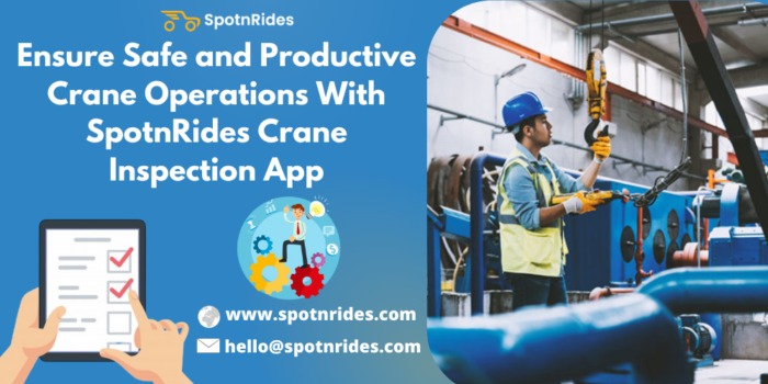 Ensure Safe and Productive Crane Operations With SpotnRides Crane Inspection App