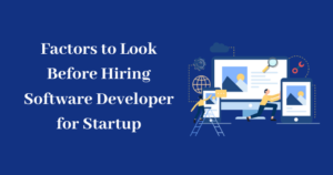 Factors to Look Before Hiring Software Developer for Startup