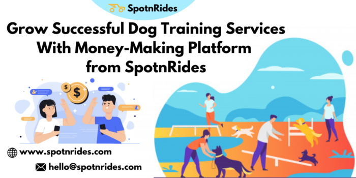 Grow Successful Dog Training Services With Money-Making Platform from SpotnRides