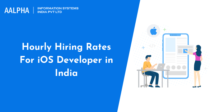 Hourly Hiring Rates For iOS Developer in India : Aalpha