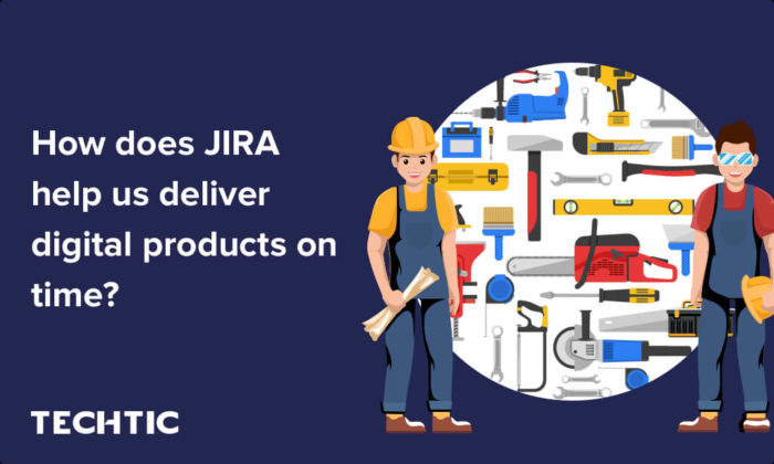 How does JIRA help us deliver digital products on time?