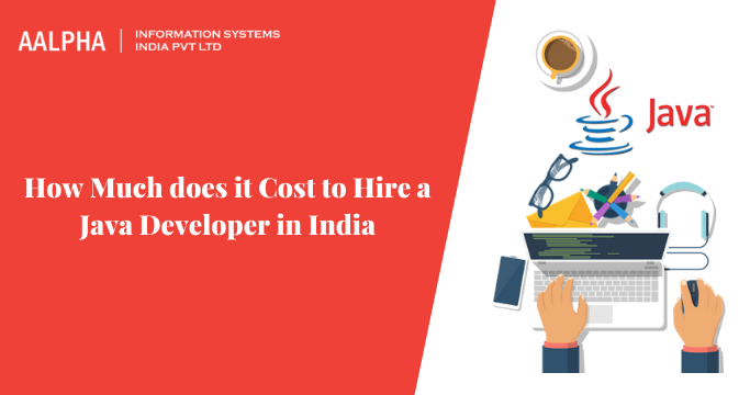How Much does it Cost to Hire a Java Developer in India
