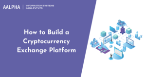 How to Build a Cryptocurrency Exchange Platform : Aalpha