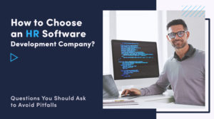 How To Choose an HR Software Development Company? Questions You Should Ask To Avoid Pitfalls