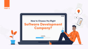 How To Choose The Right Software Development Company? (Part 2) | Soft skills