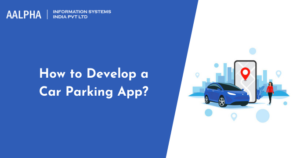 How to Develop a Car Parking App? Car Parking App Development