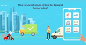 How to Launch an All in One On-demand Delivery App and Generate Profitable Revenue?