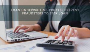 Loan Underwriting Process Prevent Fraudsters To Seek Loan