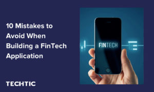 10 Mistakes to Avoid When Building a FinTech Application