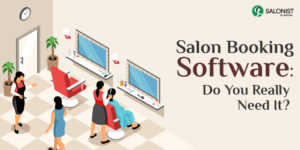 Why You Really Need Salon Booking Software?