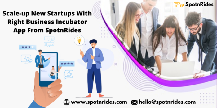 Scale-up New Startups With Right Business Incubator App From SpotnRides