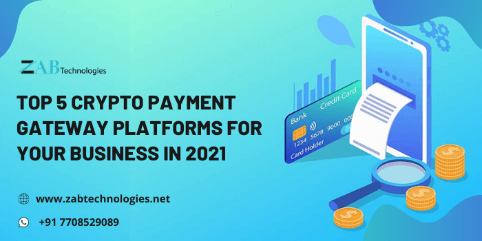 Top 5 Crypto Payment Gateway Platforms for your Business in 2021