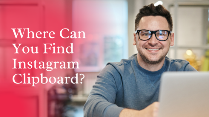 Where Can You Find Instagram Clipboard? – AtoAllinks