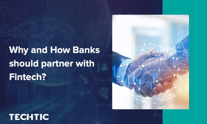 Why and how banks should partner with Fintech? – Techtic Solutions