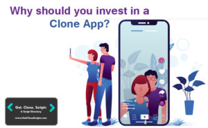 Why should you invest in a clone app? – GetCloneScripts