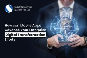 How can Mobile Apps Advance Your Enterprise Digital Transformation Efforts