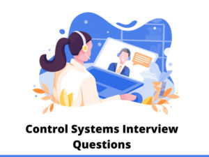 Read best Control Systems Interview Questions and Answers for the best preparation of control sy ...