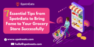 7 Essential Tips from SpotnEats to Bring Fame to Your Grocery Store Successfully