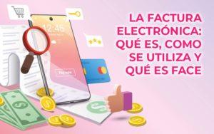 Factura electrónica: que es FACe y como se usa La factura electrónica es un documento contable q ...