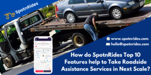 How do SpotnRides Top 10 Features help to Take Roadside Assistance Services in Next Scale?
