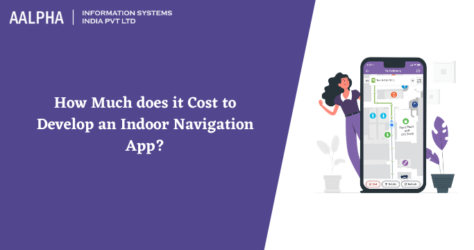 How Much does it Cost to Develop an Indoor Navigation App?