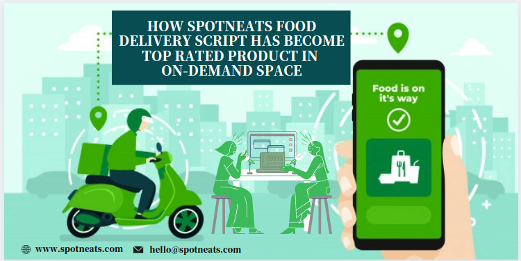How SpotnEats Food Delivery Script has Become Top Rated Product in On-demand Space?