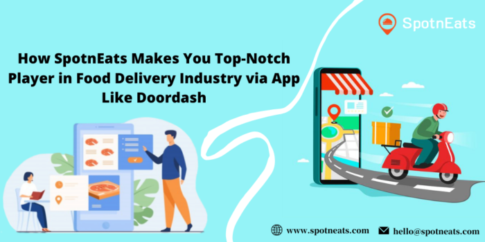 How SpotnEats Makes You Top-Notch Player in Food Delivery Industry via App Like Doordash?